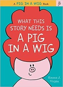 beginning-reader-books-what-this-story-needs-is-a-pig-in-a-wig