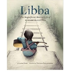 Books About Strong Girls Libba The Magnificent Musical Life of Elizabeth Cotton Picture Book Biographies.jpg