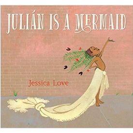 Julian is a Mermaid by Jessica Love Stonewall Book Award best books about the LGBT experience