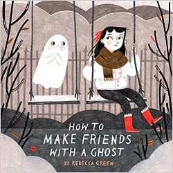 Children's Books About Monsters, How to Make Friends With a Ghost