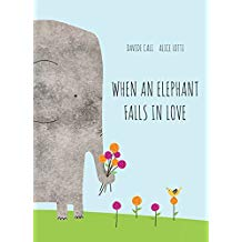Picture Books About Elephants, When an Elephant Falls in Love by Davide Cali and Alice Lotti